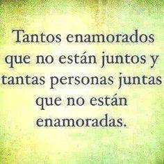 Spanish Quote: tantos enamorados que no están juntos y tantas personas juntas que no están enamorados.