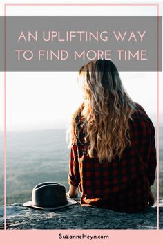 Click through to read an uplifting way to find more time.