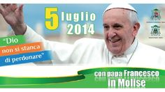 """Programma Papa Francesco in Molise - 5 Luglio 2014 - """"Dio non si stanca di perdonare"""""""