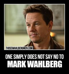 One simply does not say no to Mark Wahlberg.  #MarkWahlberg  #Meme
