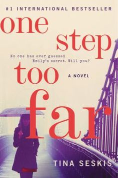One step too far / Tina Seskis.  Recommended to Marge by a patron -- well worth the read.  The story of the new, tortured life of a runaway wife with a believable but shocking ending.