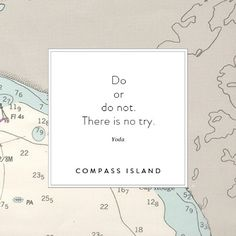Do or Do not. There is no try. #Yoda - Compass Island's Instagram #quote #starwars