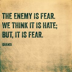 the enemy is fear. hate and anger are merely byproducts of fear Fear Quotes, Quotes To Live By, Love Quotes, Funny Quotes, Inspirational Quotes, Live Your Truth, A Course In Miracles, Some Words, Poetry Quotes