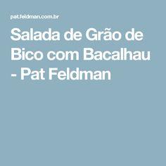 Salada de Grão de Bico com Bacalhau - Pat Feldman