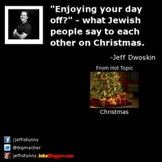 """""""Enjoying your day off?"""" - what Jewish people say to each other on Christmas. -  by Jeff Dwoskin"""
