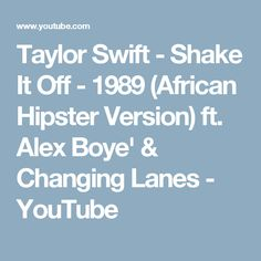 Taylor Swift - Shake It Off - 1989 (African Hipster Version) ft. Alex Boye' & Changing Lanes - YouTube