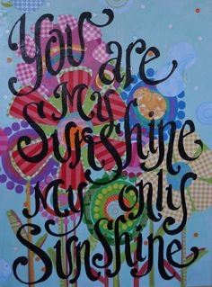 You ARe My Sunshine Mixed Media Original Painted Canvas by kijsa