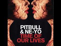 Time Of Our Lives ~ Ne-Yo & Pitbull