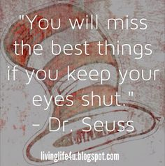 Dr. Seuss Quotes - Day 2: Take a moment in your busy day to stop and open your eyes to all that is around you.  Appreciate and notice the best things in your life.