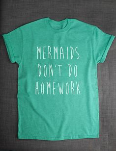 Mermaid Shirt - Mermaids Don't Do Homework T-Shirt