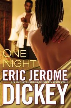 One Night - by Eric Jerome Dickey Filled with all the hallmarks of an Eric Jerome Dickey bestseller—erotic situations, edge-of-your-seat twists and turns, and fun, believable relationships—One Night will delight Dickey's existing fans and lure countless new ones.