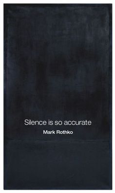 'Silence is So Accurate', Mark Rothko Quote. The Words, Cool Words, Great Quotes, Quotes To Live By, Inspirational Quotes, Motivational, Words Quotes, Me Quotes, Sayings