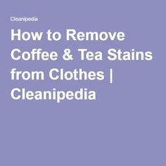 How to Remove Coffee & Tea Stains from Clothes | Cleanipedia