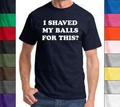 1f847d01 I Shaved My Balls For This? Funny T Shirt Adult Humor Rude Sex Offensive Tee