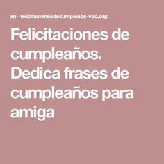 Felicitaciones de cumpleaños. Dedica frases de cumpleaños para amiga