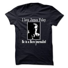I LOVE JAMES FOLEY HE IS A HERO JOURNALIST T Shirts, Hoodies. Check price ==► https://www.sunfrog.com/LifeStyle/I-LOVE-JAMES-FOLEY--HE-IS-A-HERO-JOURNALIST.html?41382 $19
