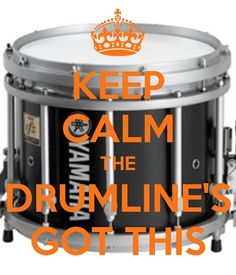 Keep Calm The Drumline's Got This  Would make for a cool tshirt this year!