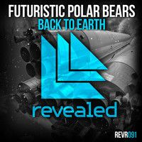 Futuristic Polar Bears - Back To Earth (TEASER) by Revealed Recordings on SoundCloud