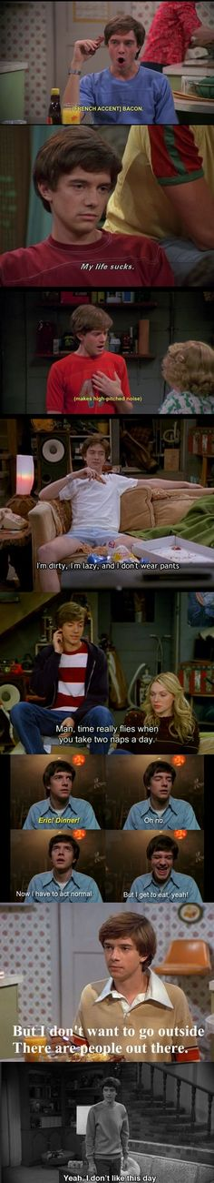 That moment when you realize you've become Eric Foreman.