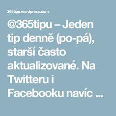 @365tipu – Jeden tip denně (po-pá), starší často aktualizované. Na Twitteru i Facebooku navíc pouštíme i nějaké ty tipy extra, co to nedají do velké článkové podoby.