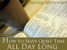 How to Have Quiet Time All Day Long   RaisingArrows.net