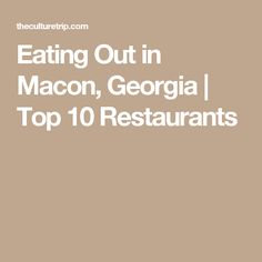 Eating Out in Macon, Georgia | Top 10 Restaurants