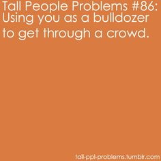 Funny thing is, I've had shorter friends do this, and a football player. ...That one was weird