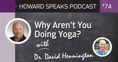 Why Aren't You Doing Yoga? with Dr. David Hennington : Howard Speaks Podcast #74 - Howard Speaks - Dentaltown