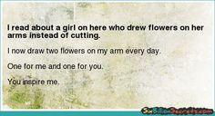 I read about a girl on here who drew flowers on her arms instead of cutting.