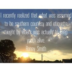 I recently realized that what was assumed to be southern courtesy and etiquette taught by elders was actually to keep youth alive.