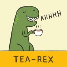 Funny pictures about Tea-Rex. Oh, and cool pics about Tea-Rex. Also, Tea-Rex. E Mc2, Cuppa Tea, Humor Grafico, My Cup Of Tea, T Rex, Just For Laughs, Afternoon Tea, Tea Time, Tea Cups