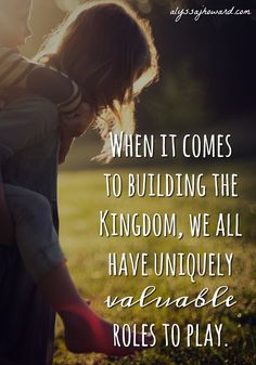 Most of us aren't preaching in front of crowds or spending our time in foreign mission fields. So does that mean we aren't building? Of course not! We are all called to be builders, but we all build the Kingdom in different ways.