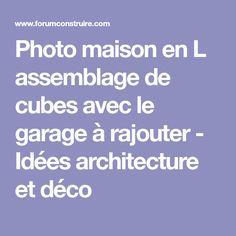 Photo maison en L assemblage de cubes avec le garage à rajouter - Idées architecture et déco