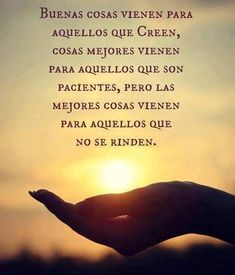 Good things come to those who believe. Better things are coming to those who are patient, but the best come to those who do not give up. Quotes En Espanol, More Than Words, Spanish Quotes, English Quotes, Dear God, Don't Give Up, Positive Thoughts, Gods Love, Wise Words