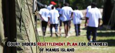 Court orders resettlement plan for detainees of Manus Island