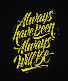 """Always have been. Always will be"""
