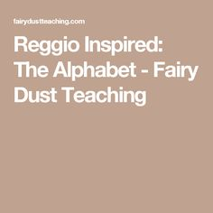 Reggio Inspired: The Alphabet - Fairy Dust Teaching