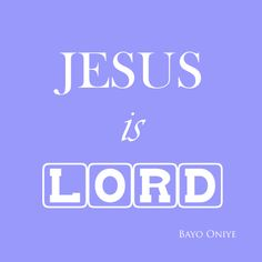 He is not just a teacher or a good man. He's not just a miracle worker or a carpenter. He is Lord in our lives and over every situations. Everything else bows to his Lordship. Jesus is Lord.