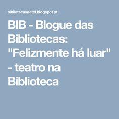 """BIB - Blogue das Bibliotecas: """"Felizmente há luar"""" - teatro na Biblioteca"""