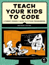 (No Starch Press) Teach Your Kids to Code is a parent's and teacher's guide to teaching kids basic programming and problem solving using Python, the powerful language used in college courses and by tech companies like Google and IBM.