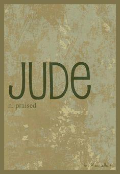 Baby Boy Name: Jude. Meaning: Praised. Origin: Hebrew; French. http://www.pinterest.com/vintagedaydream/baby-names/