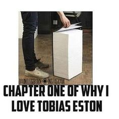 LOL. If only he wasn't so incredibly moody. And to whom it concerns: his name is Tobias Eaton. NOT Eston.