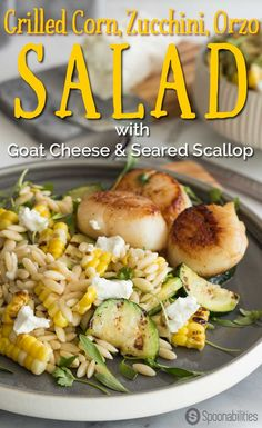 Grilled Corn Zucchini Orzo Salad with creamy garlic mayonnaise salad dressing, pan-seared scallops and topped with goat cheese & fresh cilantro micro greens Green Salad Recipes, Healthy Salad Recipes, Vegetarian Recipes, Healthy Meals, Seafood Recipes, Gourmet Recipes, Grilling Recipes, Pasta Recipes, Delicious Recipes