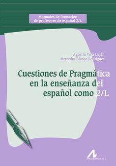 Cuestiones de prágmatica en la enseñanza del español como 2-L / Agustin Vera Luján, Mercedes Blanco Rodríguez - Madrid : Arco Libros, 2014