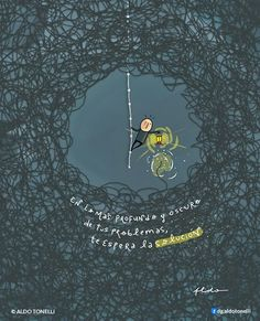 "Aldo Tonelli / Diseñador e ilustrador de Buenos Aires ""In the deepest and darkest of your problems awaits the solution. Words Quotes, Wise Words, Life Quotes, Favorite Quotes, Best Quotes, Motivational Phrases, Sweet Nothings, More Than Words, Powerful Words"