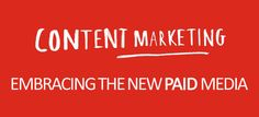 Content Marketing:  Embracing the New Paid Media