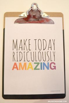 """I know how tough it is to make good choices every day. My new motto is, """"make today ridiculously amazing"""". I made it a printable too--in case you need a reminder. Don't we all need a reminder sometimes? Free Printable Art, Printable Quotes, Free Printables, Silhouette Cameo Vinyl, Spring Quotes, Make Good Choices, Fresh Start, Happy Thoughts, School Days"""