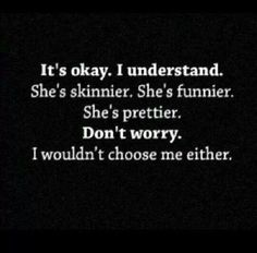 This is so damn true I'm not pretty, I'm not smart, nor funny... She is worth for him than me