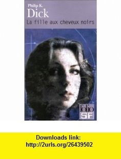 La Fille aux cheveux noirs (9782070419555) Philip K. Dick, Norman Spinrad, Gilles Goullet , ISBN-10: 207041955X  , ISBN-13: 978-2070419555 ,  , tutorials , pdf , ebook , torrent , downloads , rapidshare , filesonic , hotfile , megaupload , fileserve