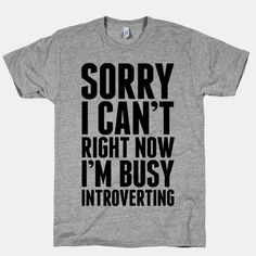 For when you need a polite way to turn someone down: | 22 Shirts Every Introvert Should Own